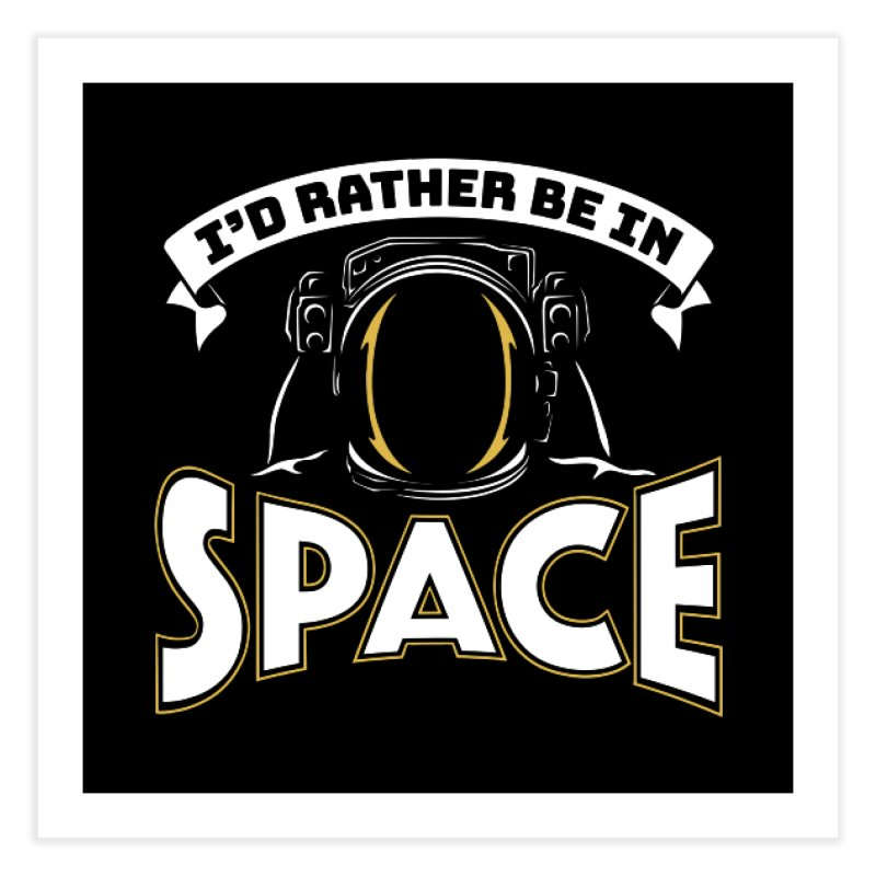 I'd Rather be in Space Home Fine Art Print by doodledojo's Artist Shop