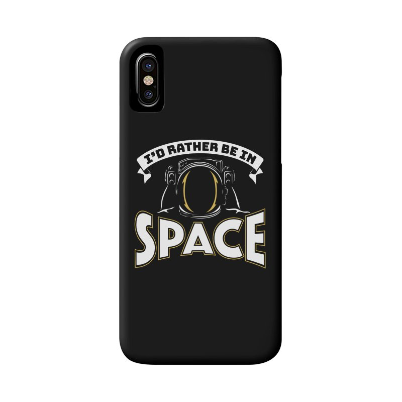 I'd Rather be in Space Accessories Phone Case by doodledojo's Artist Shop