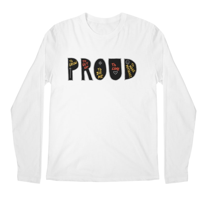 PROUD! Men's Regular Longsleeve T-Shirt by Doodles Invigorate's Artist Shop