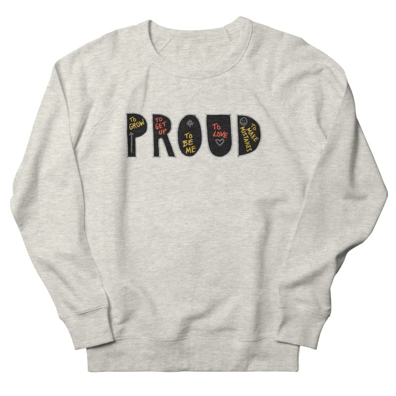 PROUD! Women's French Terry Sweatshirt by Doodles Invigorate's Artist Shop