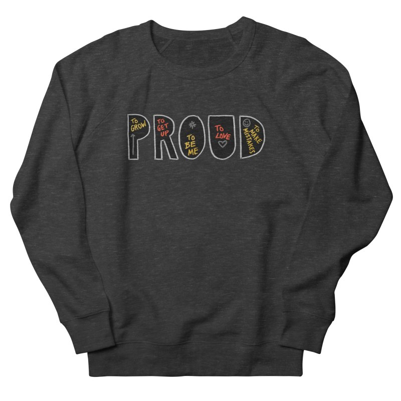 PROUD! Men's French Terry Sweatshirt by Doodles Invigorate's Artist Shop