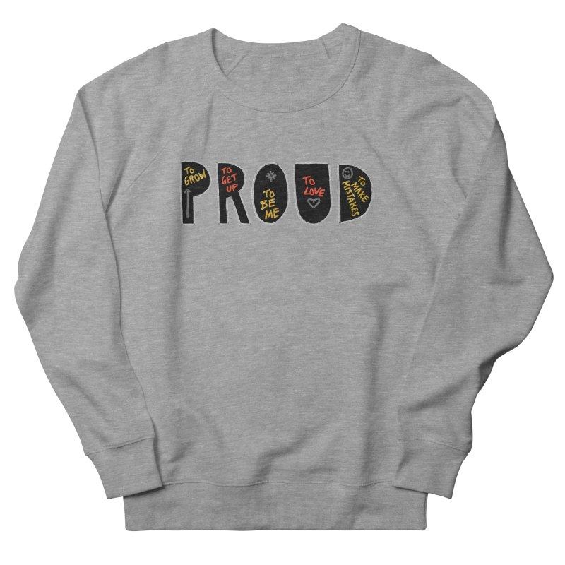 PROUD! Men's French Terry Sweatshirt by Doodles Invigorate's Artist Shop