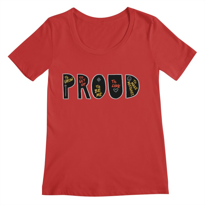 PROUD! Women's Regular Scoop Neck by Doodles Invigorate's Artist Shop