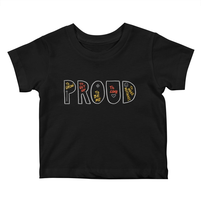 PROUD! Kids Baby T-Shirt by Doodles Invigorate's Artist Shop