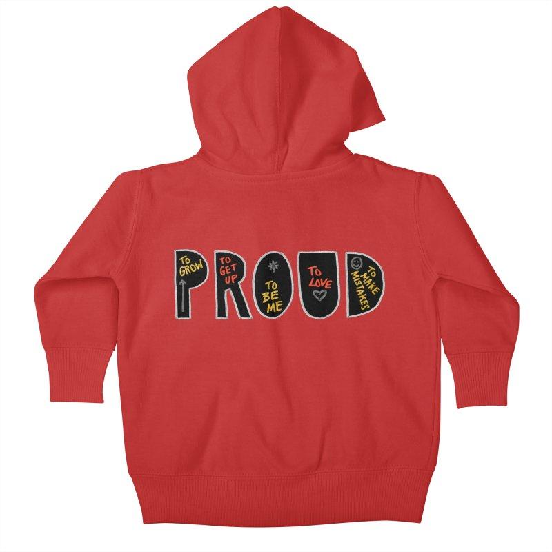 PROUD! Kids Baby Zip-Up Hoody by Doodles Invigorate's Artist Shop