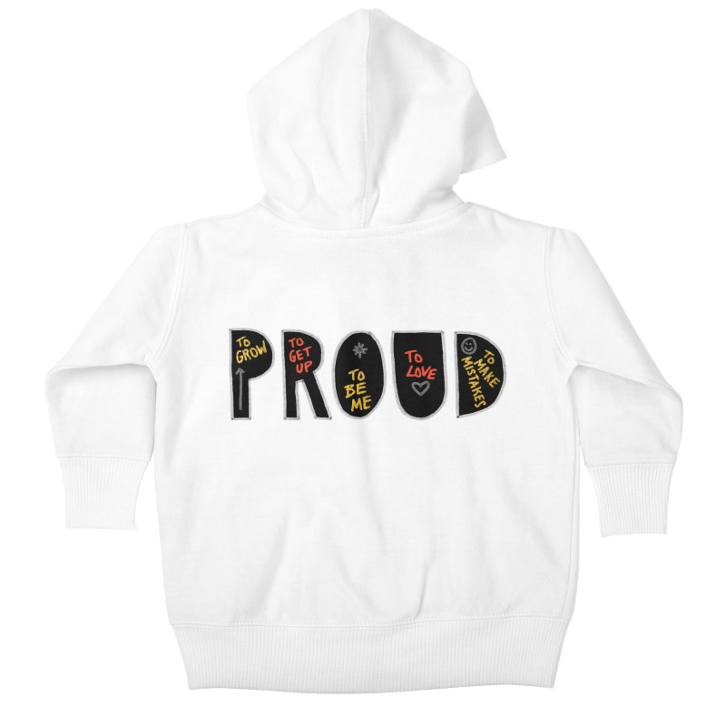 PROUD! Kids Baby Zip-Up Hoody by Doodles Invigorate's Artist Shop