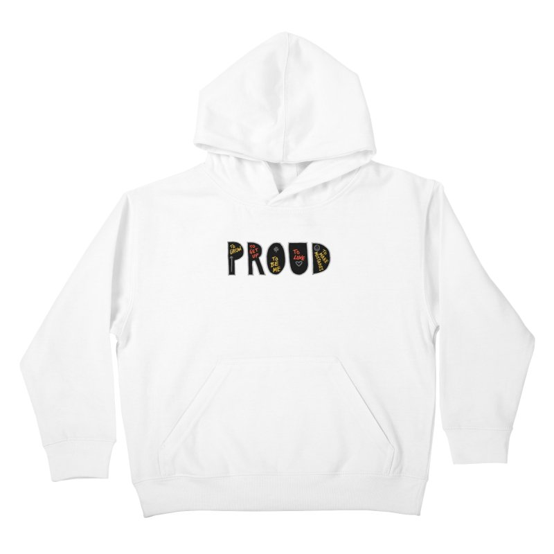 PROUD! Kids Pullover Hoody by Doodles Invigorate's Artist Shop