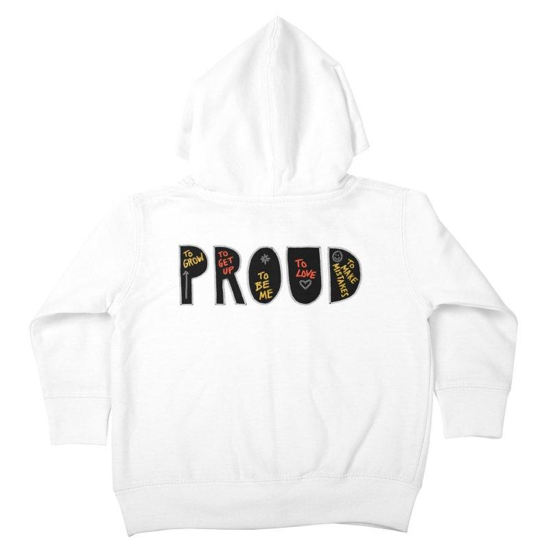 PROUD! Kids Toddler Zip-Up Hoody by Doodles Invigorate's Artist Shop