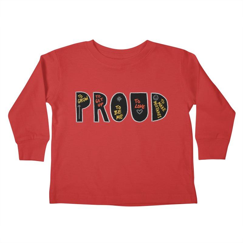 PROUD! Kids Toddler Longsleeve T-Shirt by Doodles Invigorate's Artist Shop