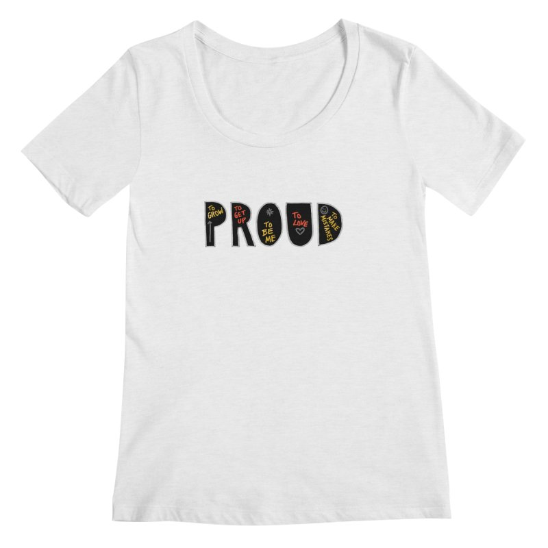 PROUD! Women's Scoop Neck by Doodles Invigorate's Artist Shop