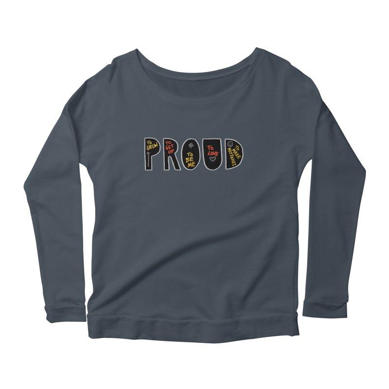 PROUD! Women's Scoop Neck Longsleeve T-Shirt by Doodles Invigorate's Artist Shop