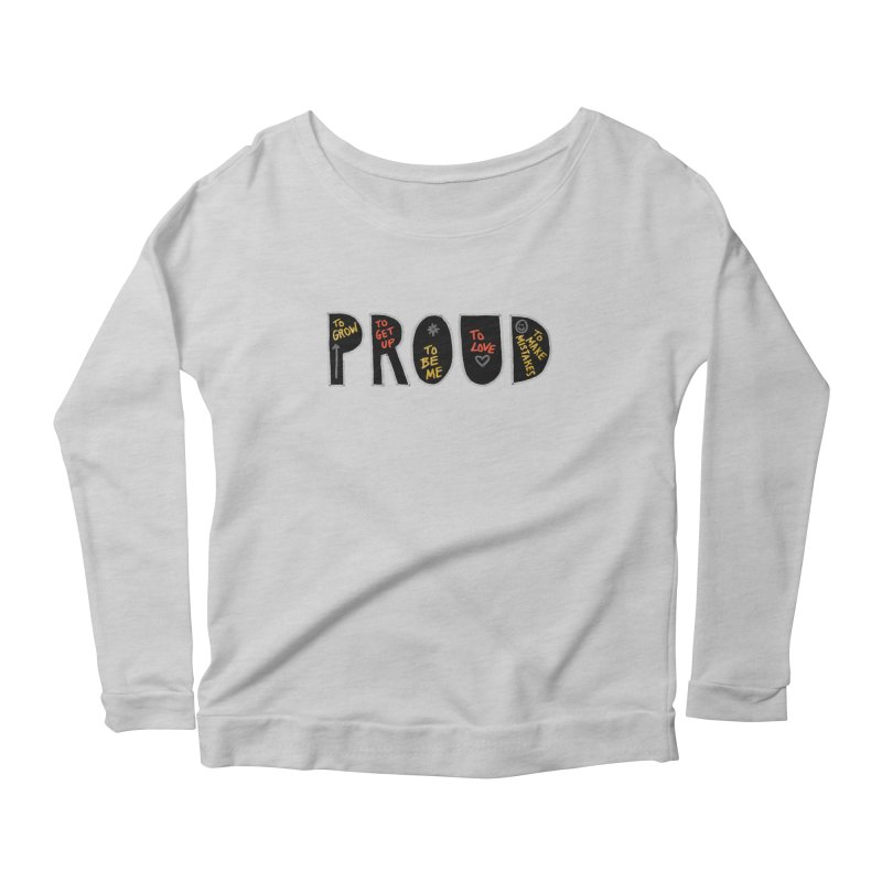 PROUD! Women's Scoop Neck Longsleeve T-Shirt by Doodles Invigorate's Artist Shop