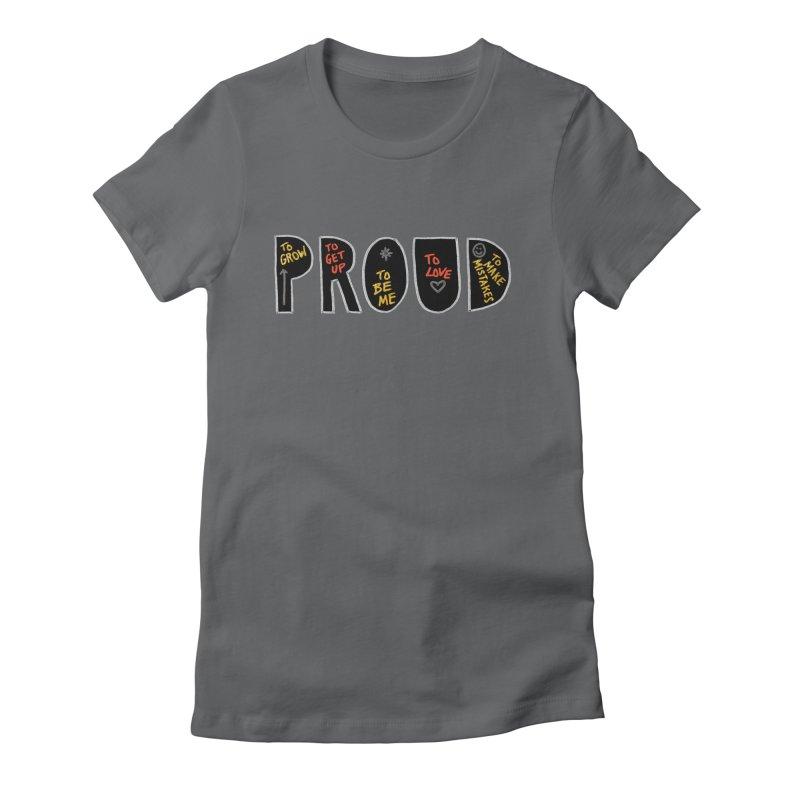 PROUD! Women's T-Shirt by Doodles Invigorate's Artist Shop