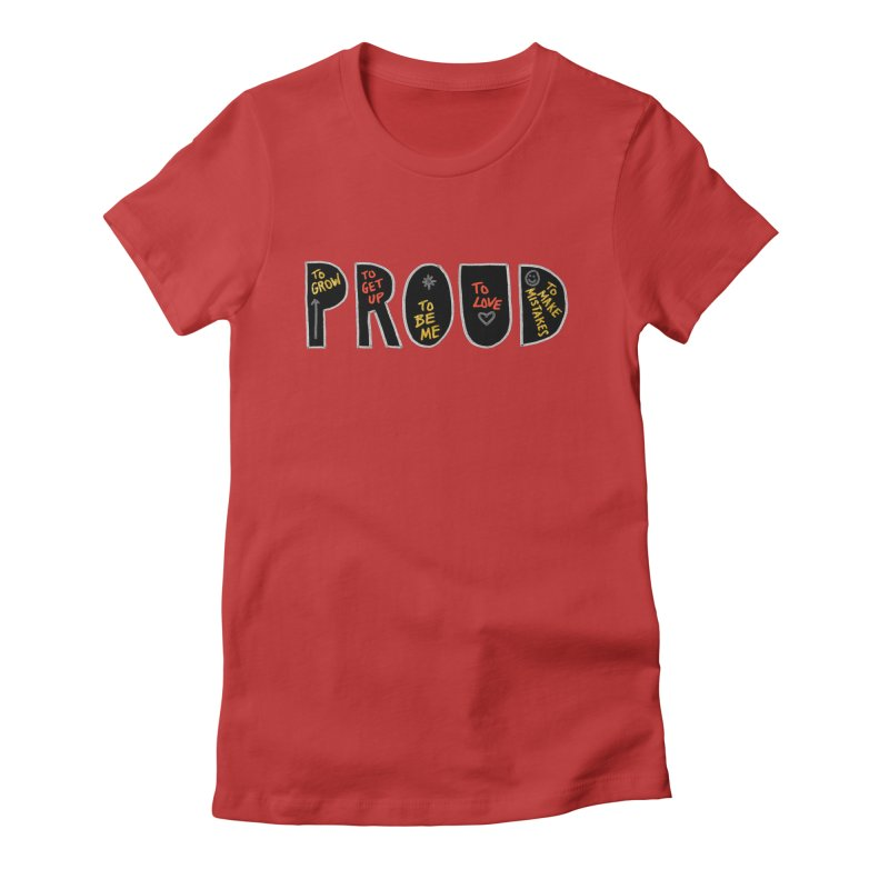 PROUD! Women's T-Shirt by Doodles Invigorate's Artist Shop