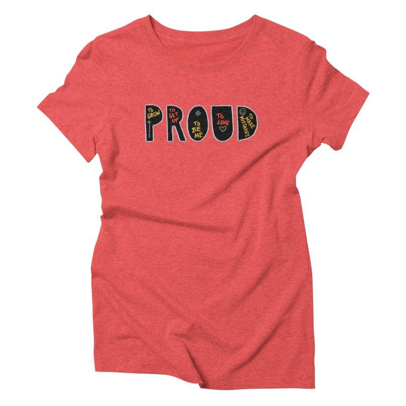PROUD! Women's Triblend T-Shirt by Doodles Invigorate's Artist Shop