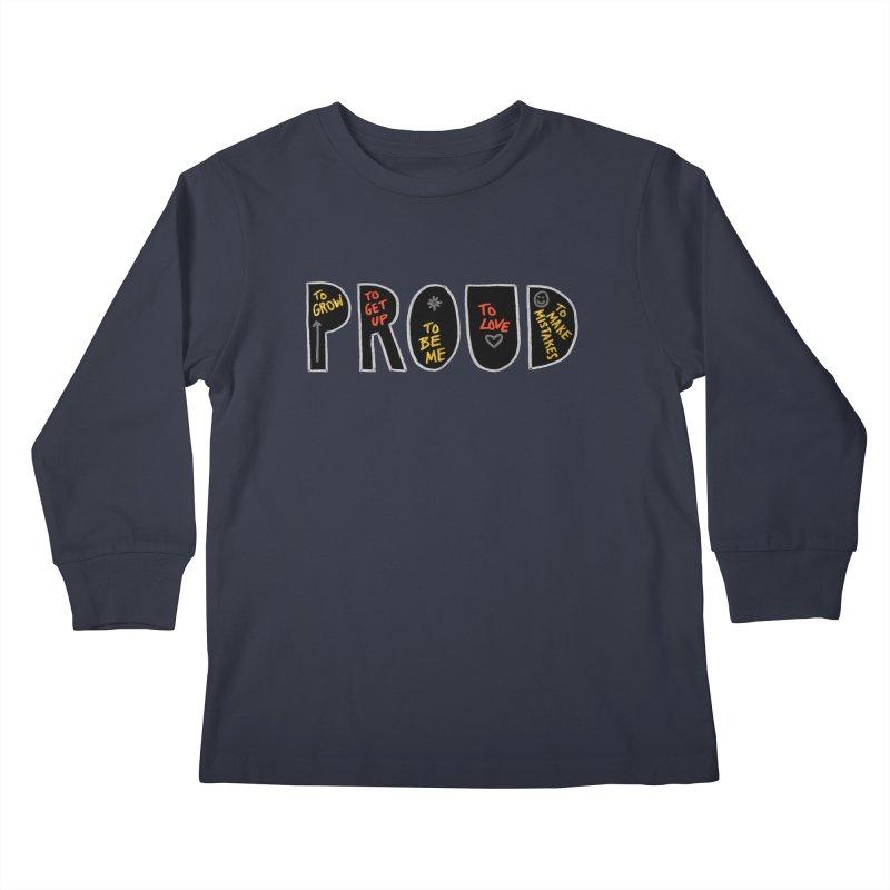 PROUD! Kids Longsleeve T-Shirt by Doodles Invigorate's Artist Shop
