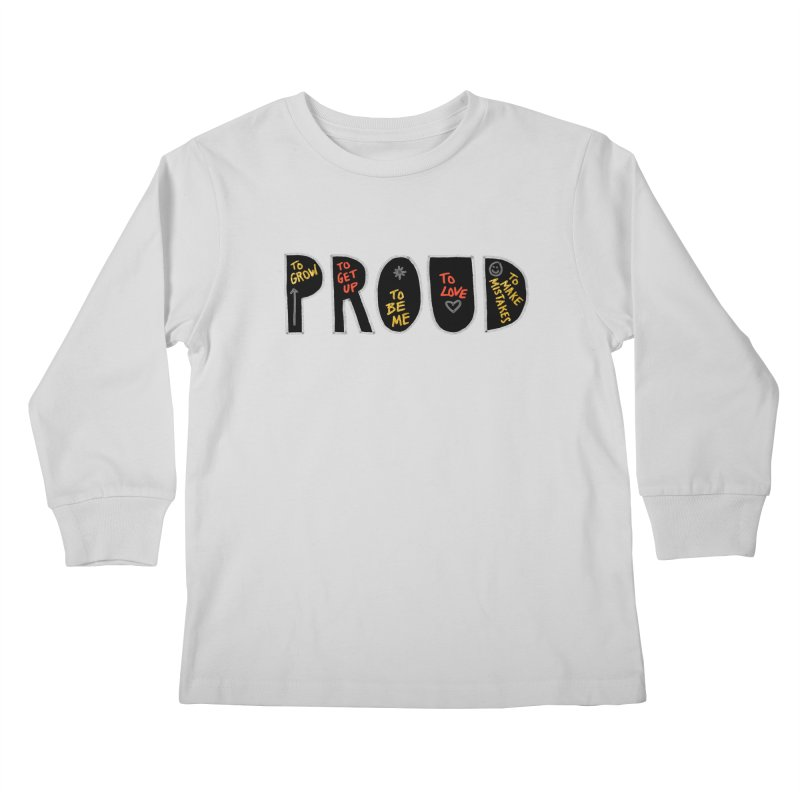 PROUD! Kids Longsleeve T-Shirt by Doodles Invigorate's Artist Shop