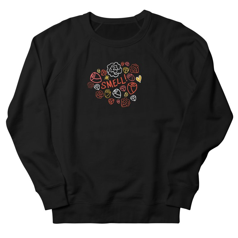 Smell! Women's French Terry Sweatshirt by Doodles Invigorate's Artist Shop