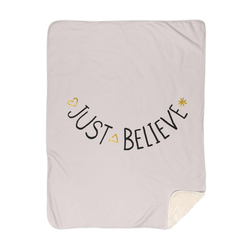 Just Believe Home Blanket by Doodles Invigorate's Artist Shop