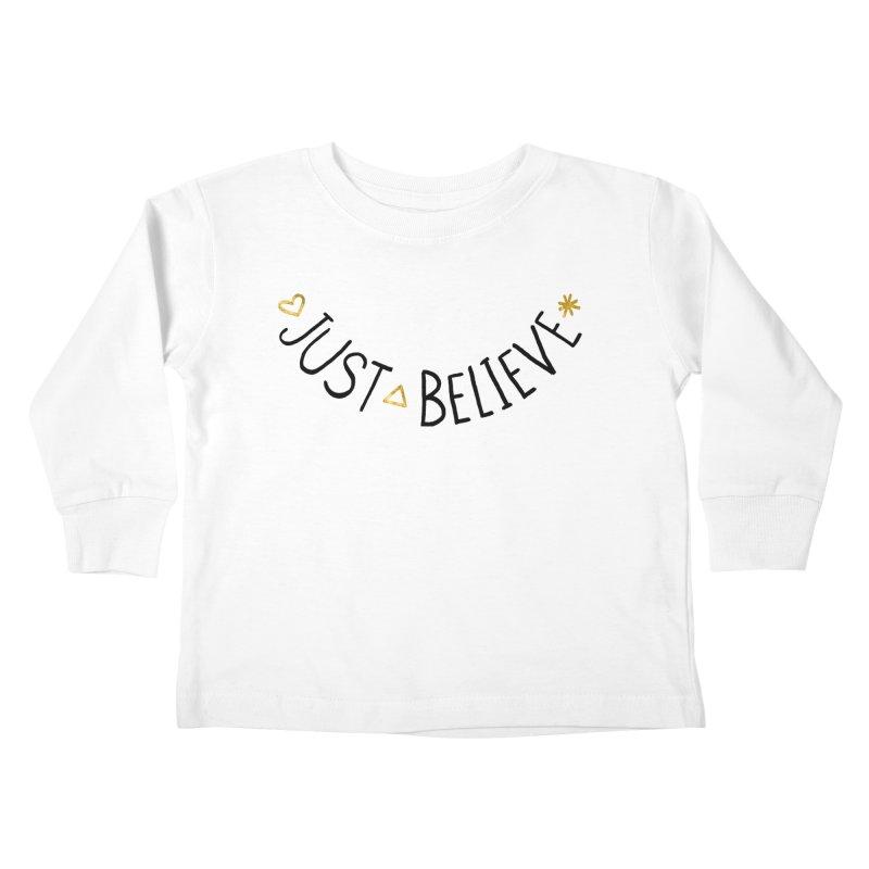 Just Believe Kids Toddler Longsleeve T-Shirt by Doodles Invigorate's Artist Shop