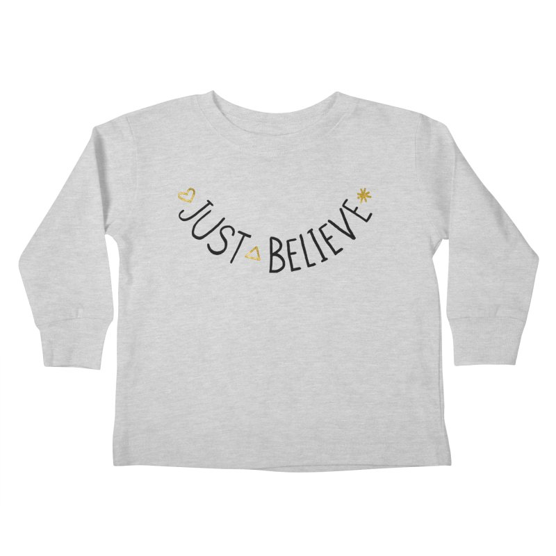 Just Believe Kids Toddler Longsleeve T-Shirt by Doodles Invigorate's Artist Shop