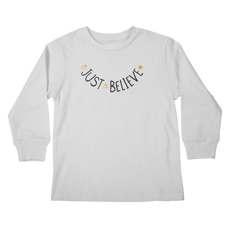 Just Believe Kids Longsleeve T-Shirt by Doodles Invigorate's Artist Shop