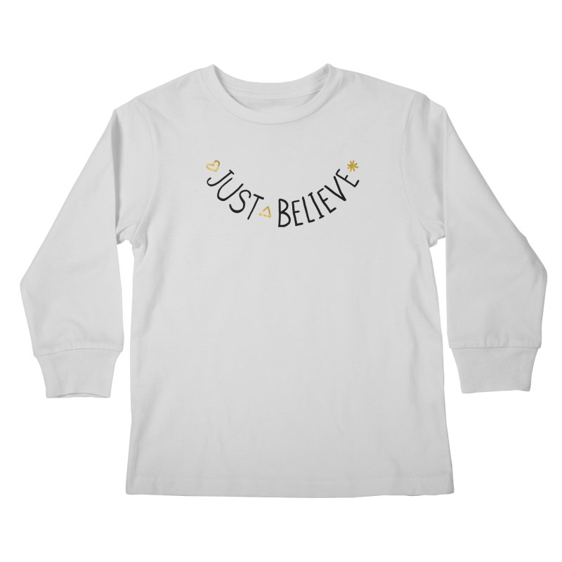Just Believe Kids Longsleeve T-Shirt by Doodles Invigorate's Artist Shop