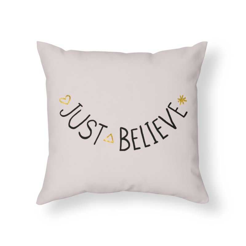 Just Believe Home Throw Pillow by Doodles Invigorate's Artist Shop