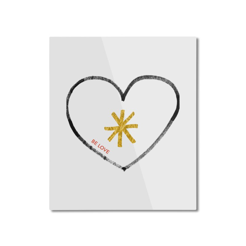 Be Love Home Mounted Aluminum Print by Doodles Invigorate's Artist Shop