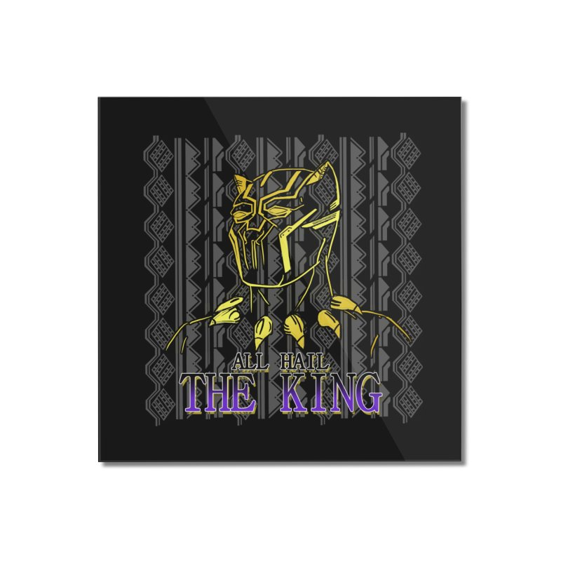 All Hail The King Home Mounted Acrylic Print by DoomBotics's Artist Shop