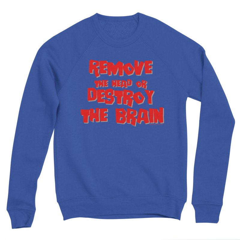 Remove the head or destroy the brain Women's Sweatshirt by doombxny's Artist Shop