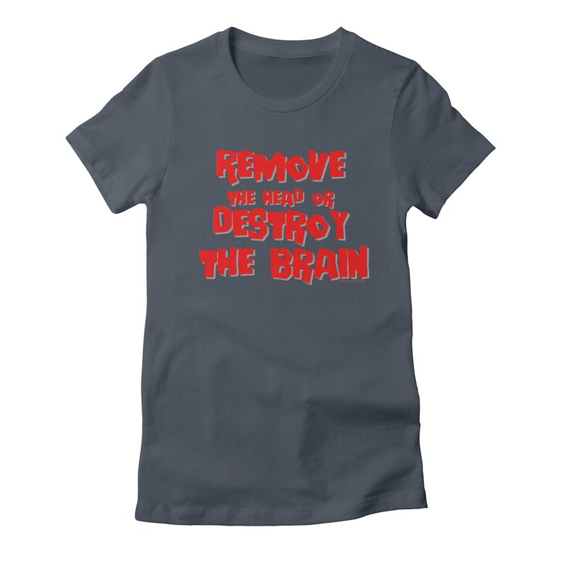 Remove the head or destroy the brain Women's T-Shirt by doombxny's Artist Shop