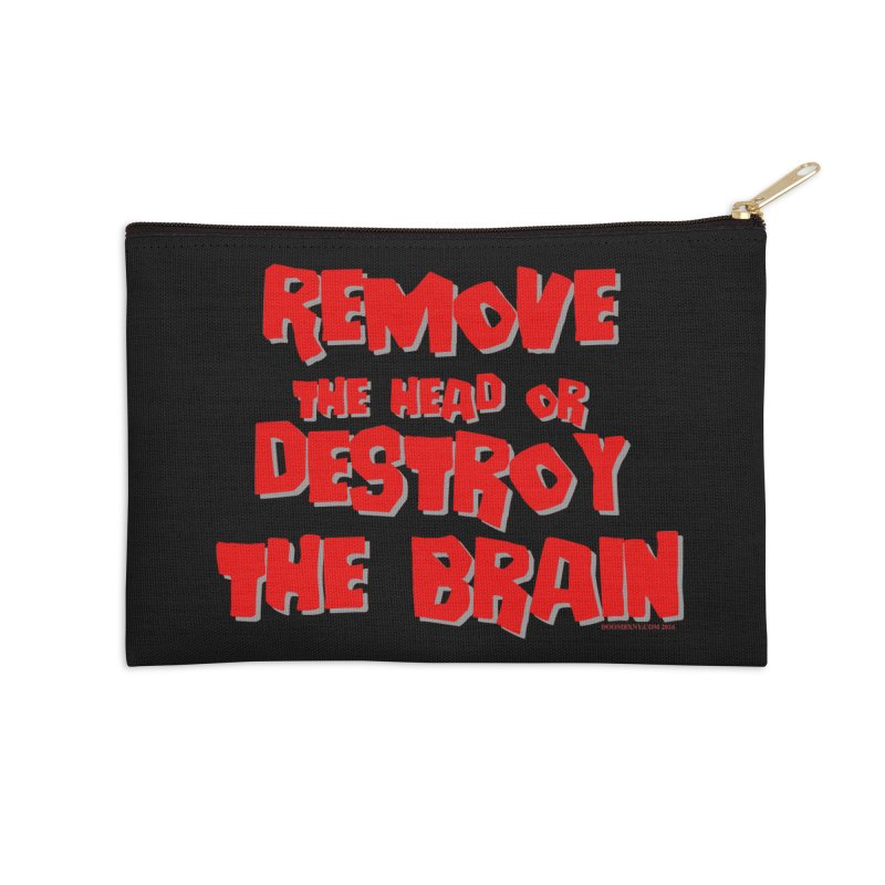 Remove the head or destroy the brain Accessories Zip Pouch by doombxny's Artist Shop