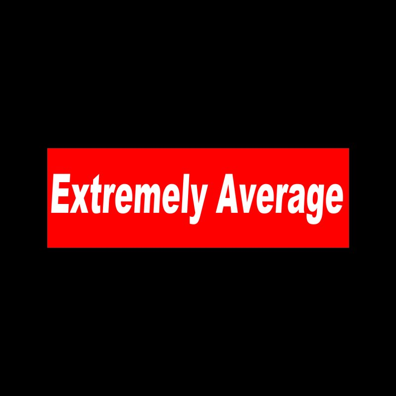 Extremely Average by doombxny's Artist Shop