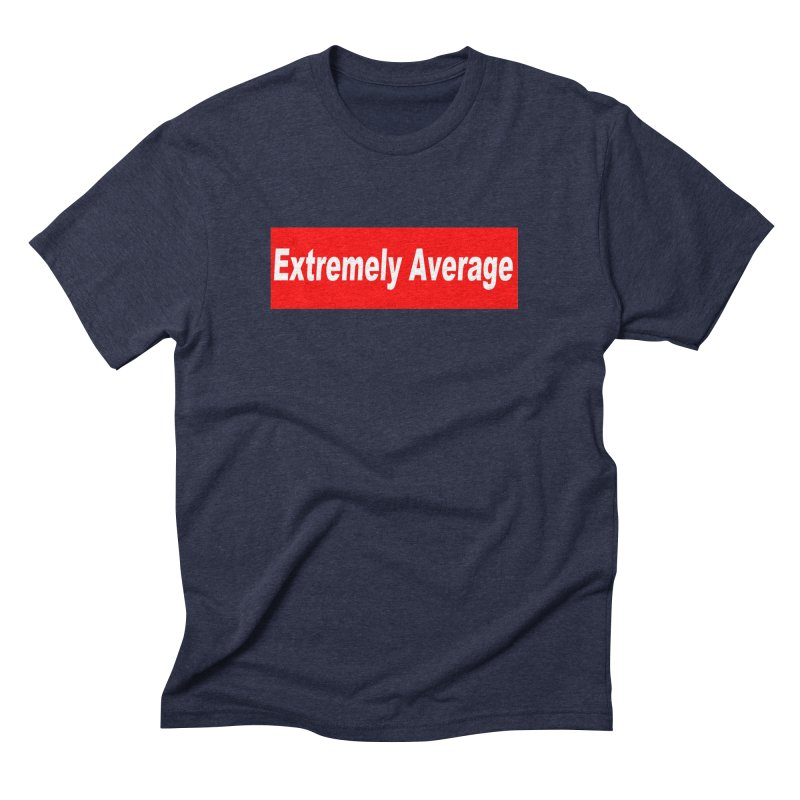 Extremely Average Men's Triblend T-Shirt by doombxny's Artist Shop
