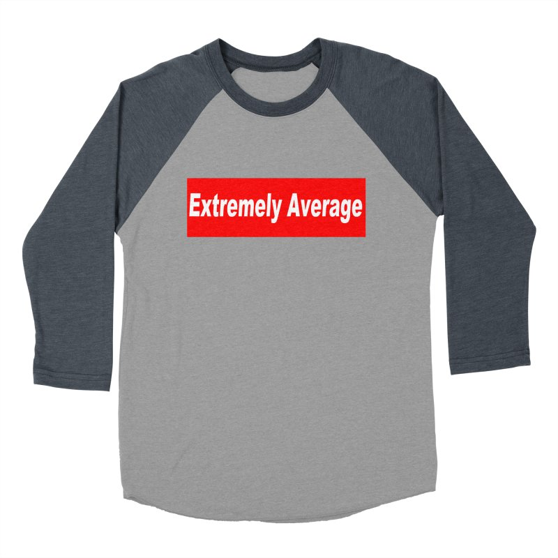 Extremely Average Women's Baseball Triblend Longsleeve T-Shirt by doombxny's Artist Shop