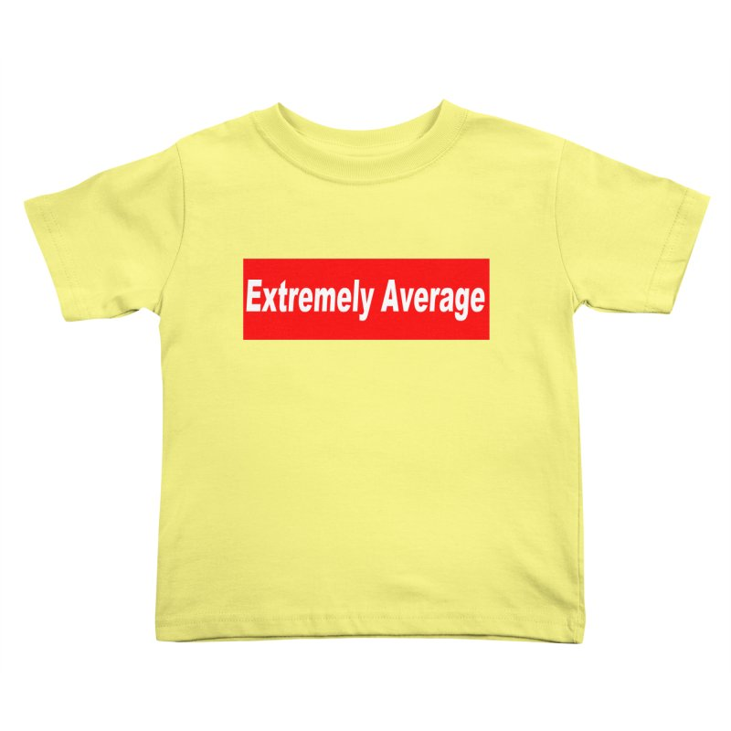 Extremely Average Kids Toddler T-Shirt by doombxny's Artist Shop