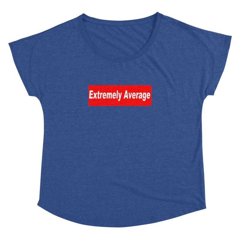Extremely Average Women's Dolman Scoop Neck by doombxny's Artist Shop