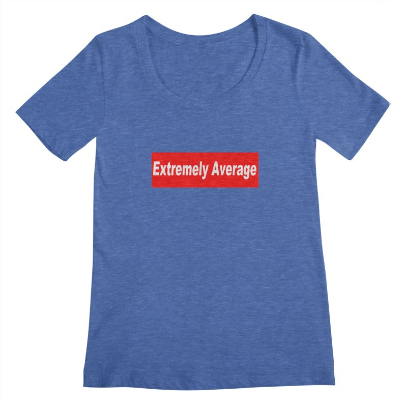 Extremely Average Women's Regular Scoop Neck by doombxny's Artist Shop