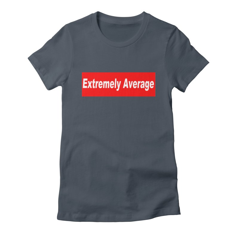 Extremely Average Women's Fitted T-Shirt by doombxny's Artist Shop