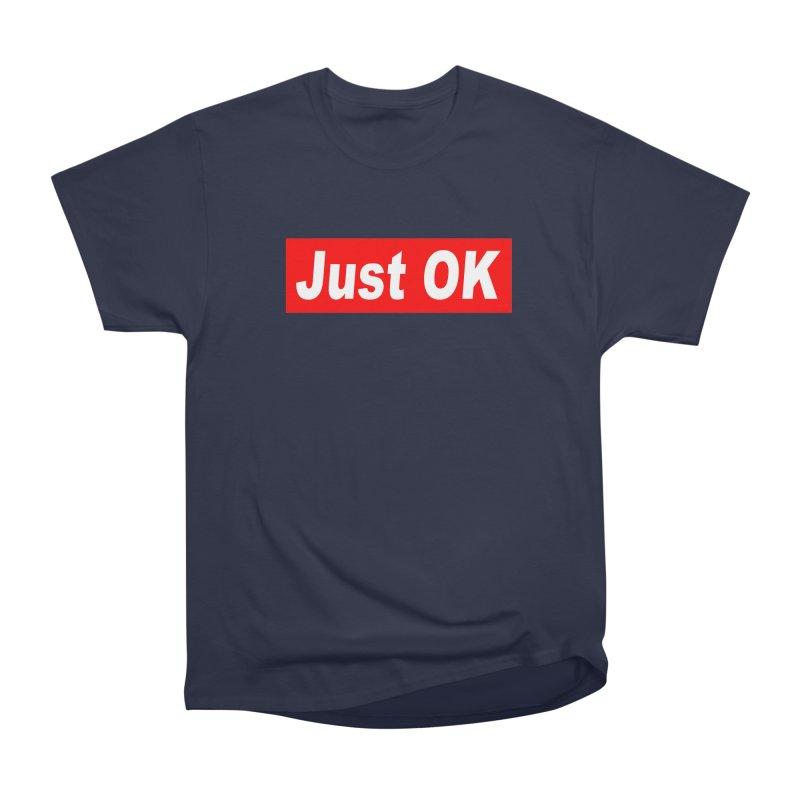 Just OK Men's Heavyweight T-Shirt by doombxny's Artist Shop