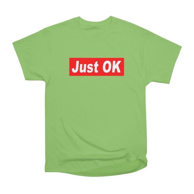 Just OK Women's Heavyweight Unisex T-Shirt by doombxny's Artist Shop