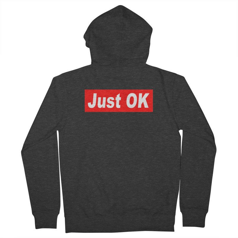 Just OK Women's French Terry Zip-Up Hoody by doombxny's Artist Shop