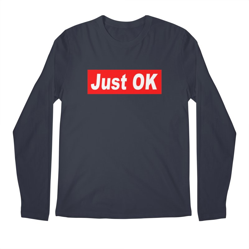Just OK Men's Regular Longsleeve T-Shirt by doombxny's Artist Shop