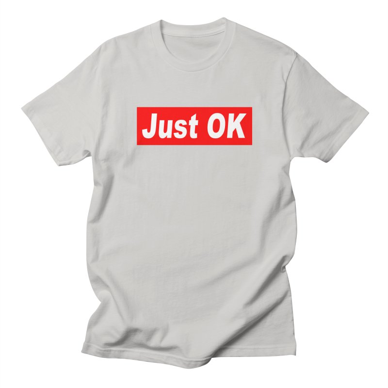 Just OK Women's T-Shirt by doombxny's Artist Shop