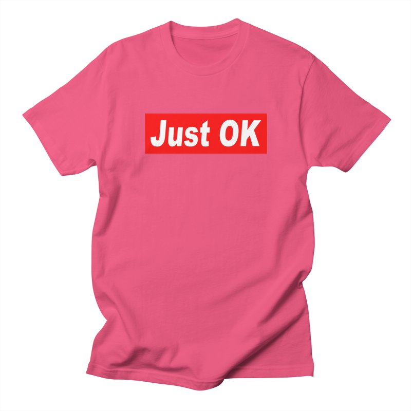 Just OK Women's Unisex T-Shirt by doombxny's Artist Shop
