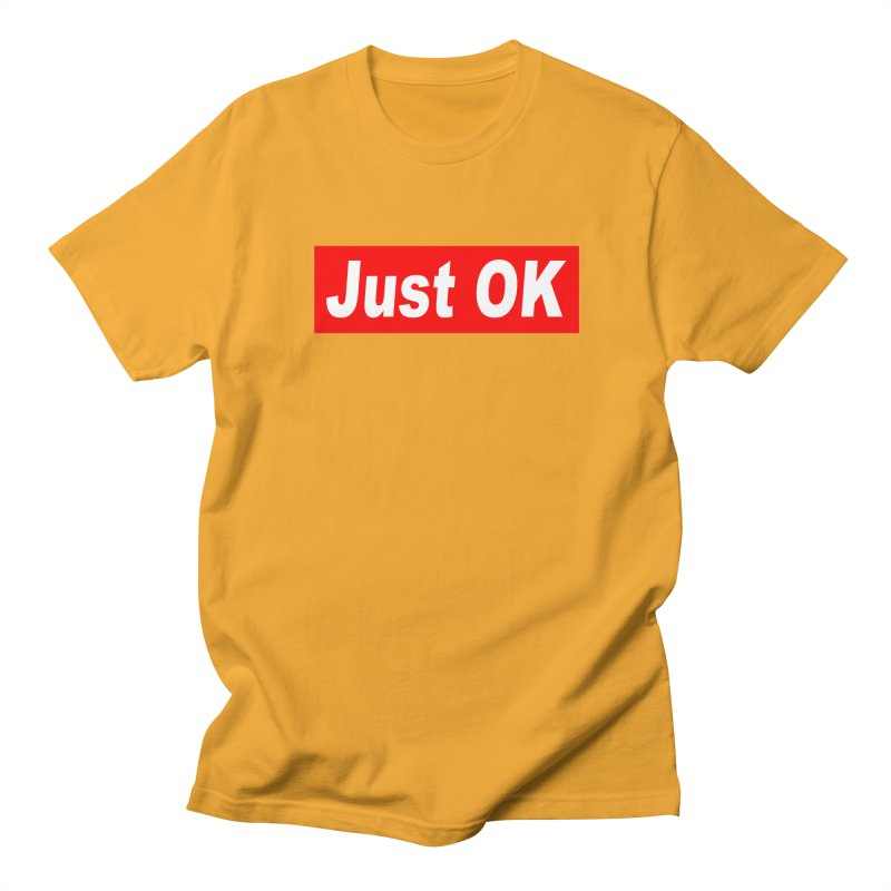 Just OK Men's T-Shirt by doombxny's Artist Shop