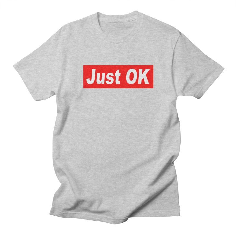 Just OK Men's Regular T-Shirt by doombxny's Artist Shop