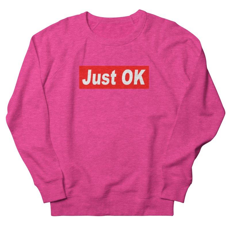 Just OK Women's Sweatshirt by doombxny's Artist Shop