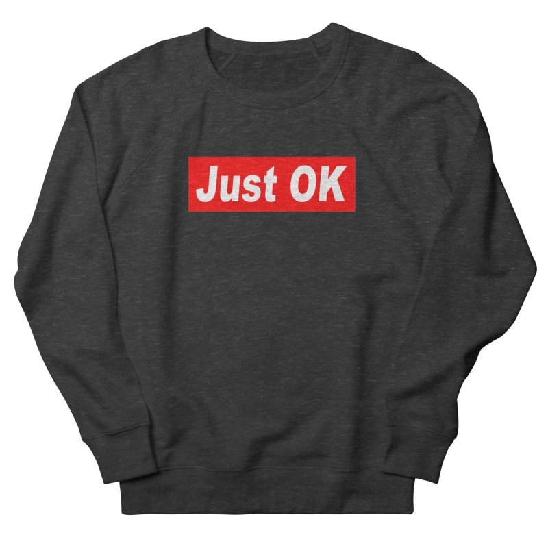 Just OK Men's French Terry Sweatshirt by doombxny's Artist Shop